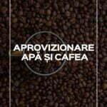 aprovizionare apa si cafea